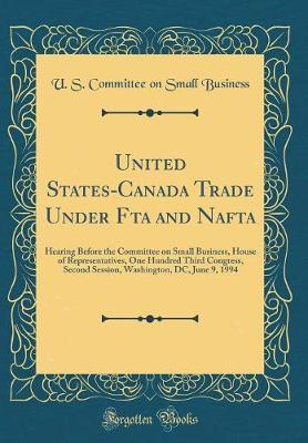 United States-Canada Trade Under Fta and NAFTA by U S Committee on Small Business image