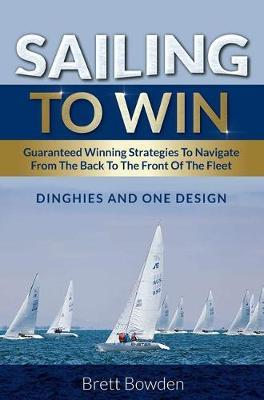 Sailing to Win by Brett Bowden
