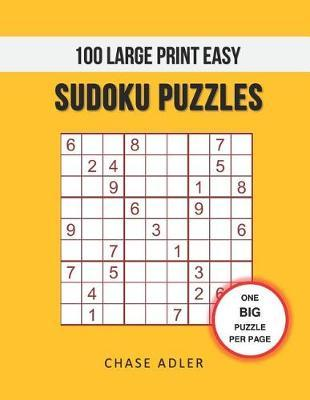 100 Large Print Easy Sudoku Puzzles by Chase Adler