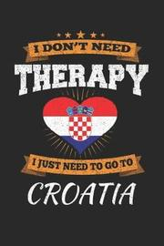 I Don't Need Therapy I Just Need To Go To Croatia by Maximus Designs image