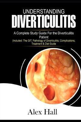 Understanding Diverticulitis by Alex Hall