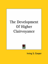 The Development of Higher Clairvoyance by Irving S. Cooper