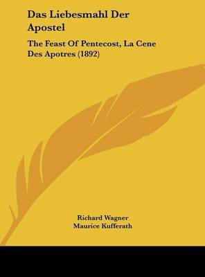 Das Liebesmahl Der Apostel: The Feast of Pentecost, La Cene Des Apotres (1892) by Professor Richard Wagner