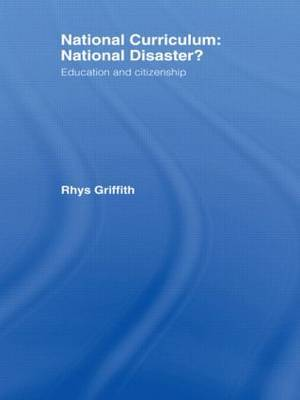 National Curriculum: National Disaster? by Rhys Griffith