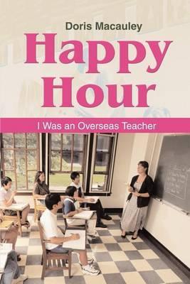 Happy Hour: I Was an Overseas Teacher by Pastor R. Dumaine