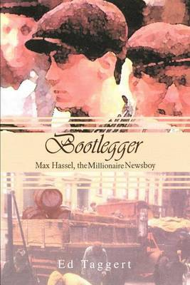 Bootlegger: Max Hassel, the Millionaire Newsboy by Ed Taggert image