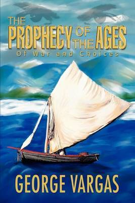 The Prophecy of the Ages by George Vargas