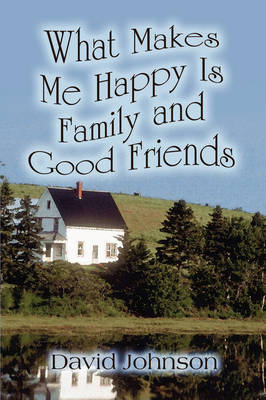 What Makes Me Happy Is Family and Good Friends by Professor David Johnson image