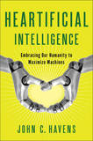 Heartificial Intelligence by John C Havens