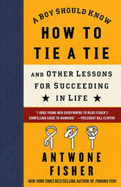 A Boy Should Know How to Tie a Tie: And Other Lessons for Succeeding in Life by Antwone Fisher image