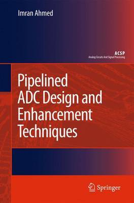 Pipelined ADC Design and Enhancement Techniques by Imran Ahmed