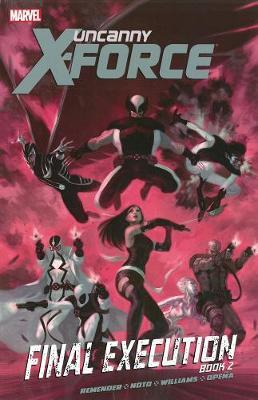 Uncanny X-force - Volume 7: Final Execution - Book 2 by Rick Remender