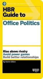 HBR Guide to Office Politics (HBR Guide Series) by Karen Dillon