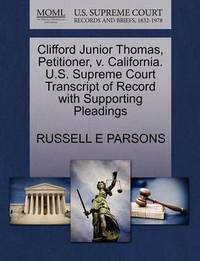 Clifford Junior Thomas, Petitioner, V. California. U.S. Supreme Court Transcript of Record with Supporting Pleadings by Russell E Parsons