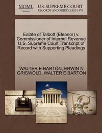 Estate of Talbott (Eleanor) V. Commissioner of Internal Revenue U.S. Supreme Court Transcript of Record with Supporting Pleadings by Erwin N. Griswold