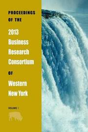 Proceedings of the 2013 Business Research Consortium Conference Volume 1
