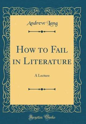How to Fail in Literature by Andrew Lang