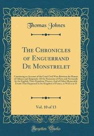 The Chronicles of Enguerrand de Monstrelet, Vol. 10 of 13 by Thomas Johnes