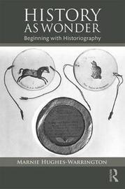 History as Wonder by Marnie Hughes-Warrington