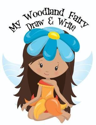My Woodland Fairy Short Stories Draw And Write Journal by Clara Childress