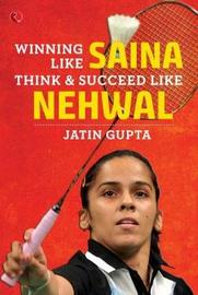 WINNING LIKE SAINA by Jatin Gupta