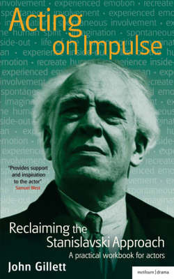 Acting on Impulse: Reclaiming the Stanislavski Approach: A Practical Workbook for Actors by John Gillett image
