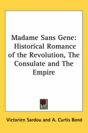 Madame Sans Gene: Historical Romance of the Revolution, The Consulate and The Empire by Victorien Sardou image