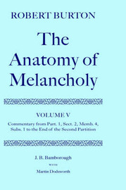 Robert Burton: The Anatomy of Melancholy: Volume V: Commentary from Part. 1, Sect. 2, Memb. 4, Subs. 1 to the End of the Second Partition by J.B. Bamborough
