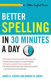 Better Spelling in 30 Minutes a Day by Harry H Crosby