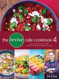 The Revive Cafe Cookbook 4: More Delicious and Easy Recipes Inspired by Auckland's Healthy Food Haven by Jeremy Dixon