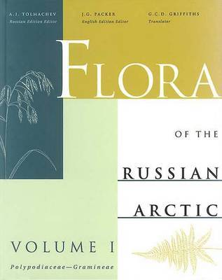 Flora of the Russian Arctic: A Critical Review of the Vascular Plants Occurring in the Arctic Region of the Former Soviet Union: v. 1: Polypodiaceae-Gramineae by A.I. Tolmachev