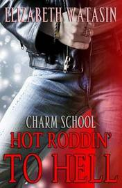 Hot Roddin' to Hell by Elizabeth Watasin