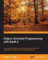 Object-Oriented Programming with Swift 2 by Gaston C Hillar