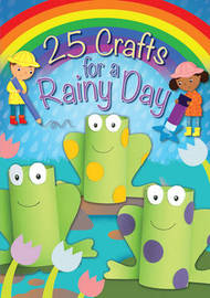 25 Crafts for a Rainy Day by Christina Goodings