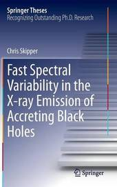 Fast Spectral Variability in the X-ray Emission of Accreting Black Holes by Chris Skipper