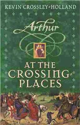 Arthur: At the Crossing Places by Kevin  Crossley-Holland