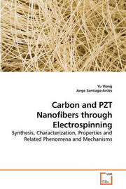 Carbon and Pzt Nanofibers Through Electrospinning by Yu Wang