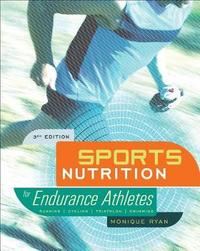 Sports Nutrition for Endurance Athletes, 3rd Ed. by Monique Ryan