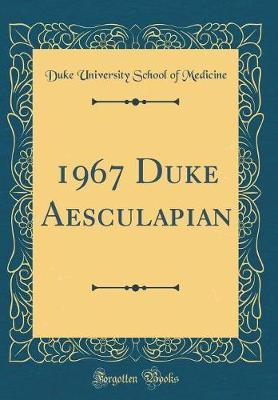 1967 Duke Aesculapian (Classic Reprint) by Duke University School of Medicine