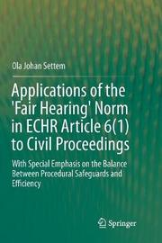 Applications of the 'Fair Hearing' Norm in ECHR Article 6(1) to Civil Proceedings by Ola Johan Settem