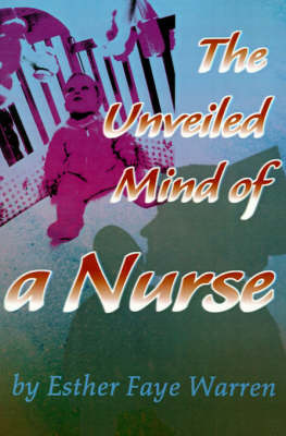 The Unveiled Mind of a Nurse by Esther Faye Warren image