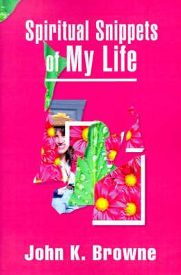 Spiritual Snippets of My Life by John K. Browne image
