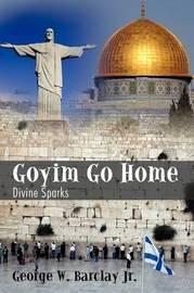 Goyim Go Home: Divine Sparks by George W Barclay Jr