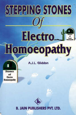 Stepping Stones to Electro-Homeopathy by A. J. L. Gliddon