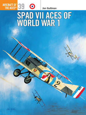 SPAD VII Aces of World War I by Jon Guttman