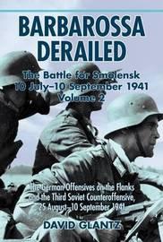 Barbarossa Derailed: the Battle for Smolensk 10 July-10 September 1941 by David M Glantz