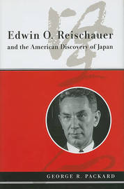 Edwin O. Reischauer and the American Discovery of Japan by George R. Packard image