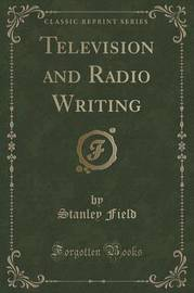 Television and Radio Writing (Classic Reprint) by Stanley Field image