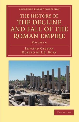 The History of the Decline and Fall of the Roman Empire: Edited in Seven Volumes with Introduction, Notes, Appendices, and Index by Edward Gibbon