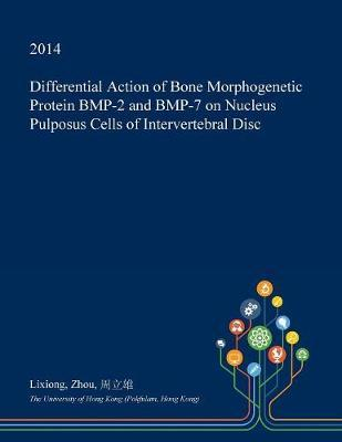 Differential Action of Bone Morphogenetic Protein BMP-2 and BMP-7 on Nucleus Pulposus Cells of Intervertebral Disc by Lixiong Zhou